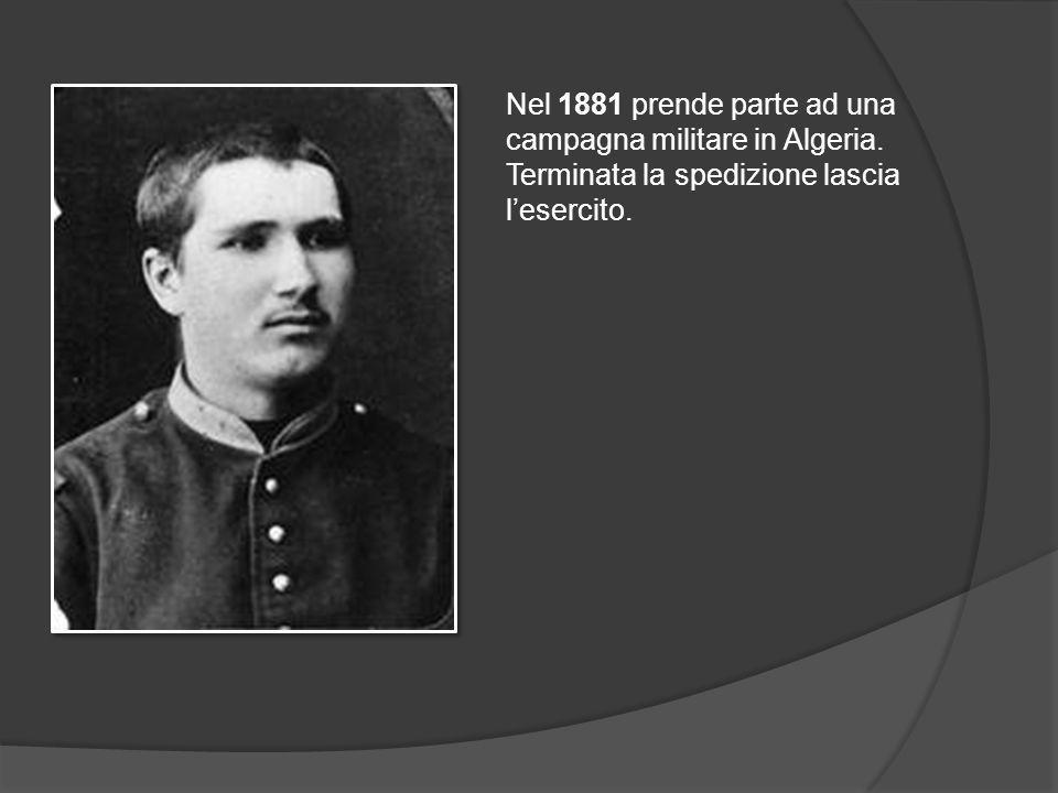Nel 1881 prende parte ad una campagna militare in Algeria