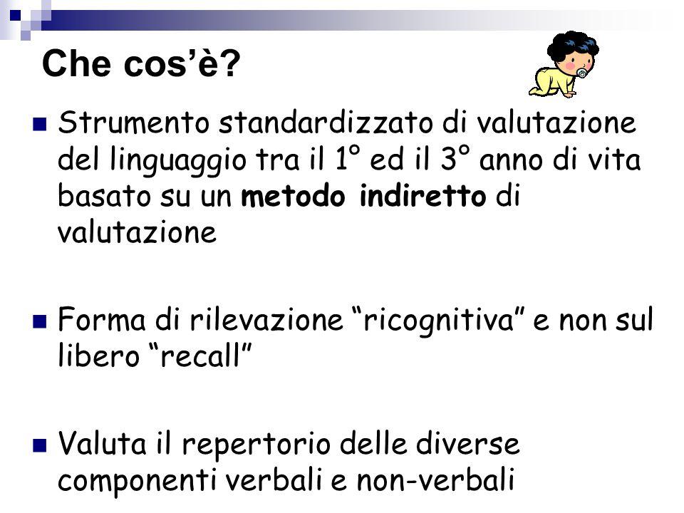 Che cos'è Strumento standardizzato di valutazione del linguaggio tra il 1° ed il 3° anno di vita basato su un metodo indiretto di valutazione.