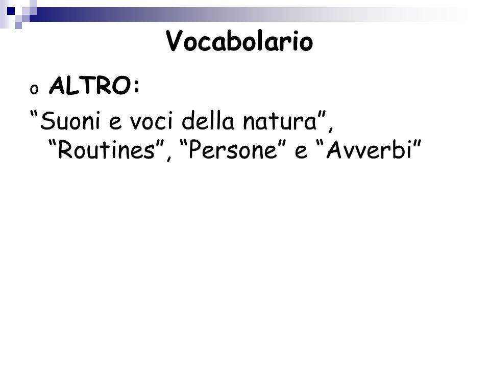 Vocabolario ALTRO: Suoni e voci della natura , Routines , Persone e Avverbi
