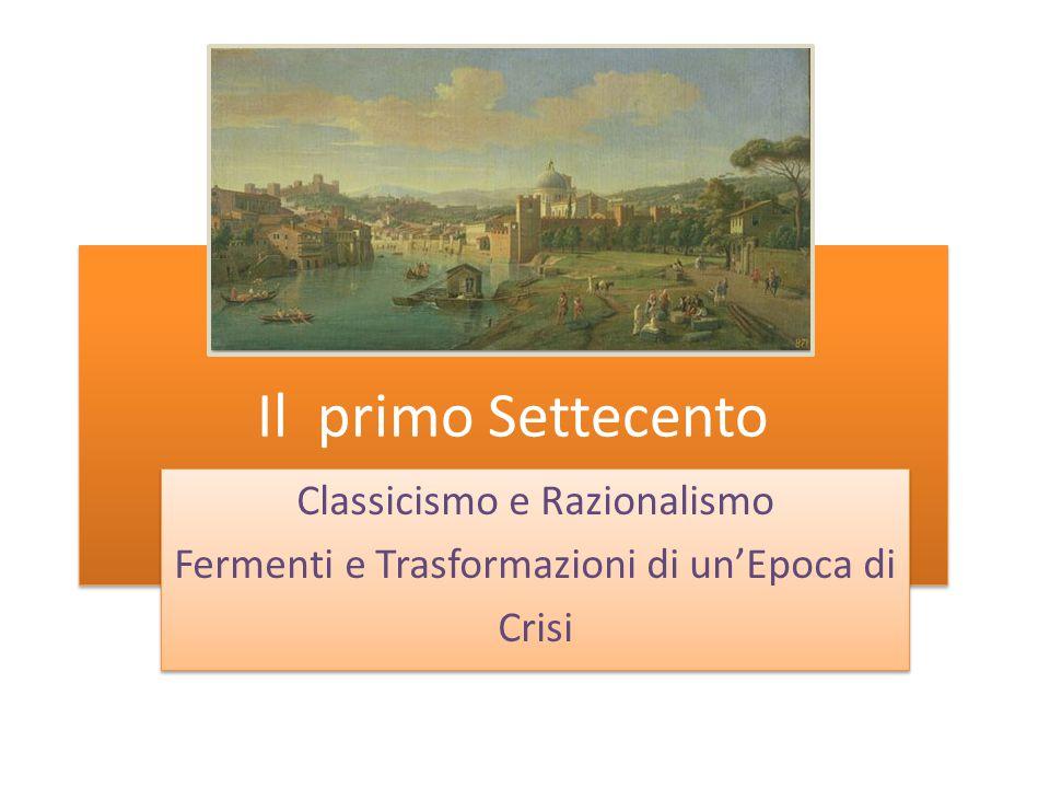 Il primo Settecento Classicismo e Razionalismo