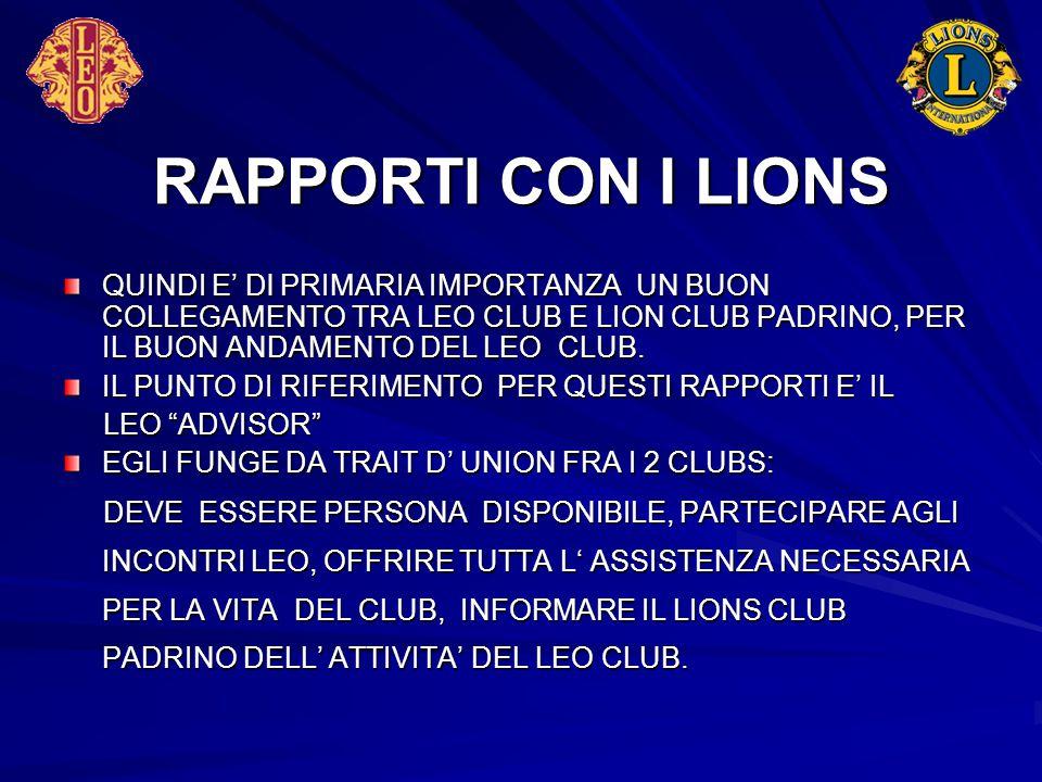 RAPPORTI CON I LIONS QUINDI E' Dl PRIMARIA IMPORTANZA UN BUON COLLEGAMENTO TRA LEO CLUB E LION CLUB PADRINO, PER IL BUON ANDAMENTO DEL LEO CLUB.
