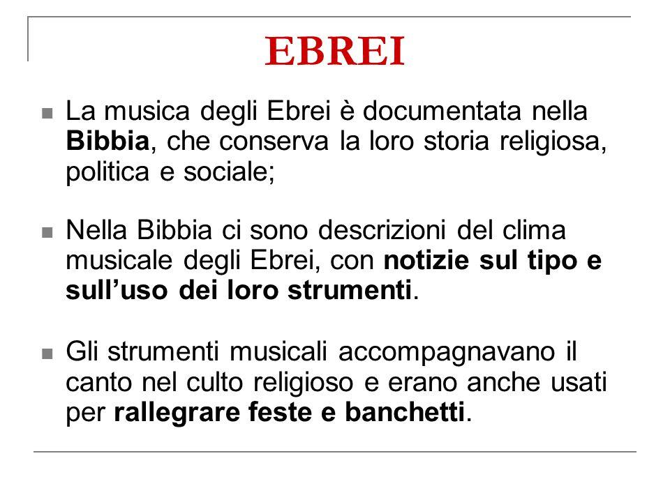 EBREI La musica degli Ebrei è documentata nella Bibbia, che conserva la loro storia religiosa, politica e sociale;