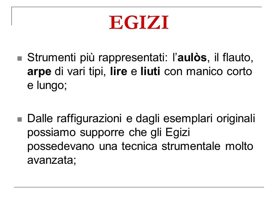 EGIZI Strumenti più rappresentati: l'aulòs, il flauto, arpe di vari tipi, lire e liuti con manico corto e lungo;