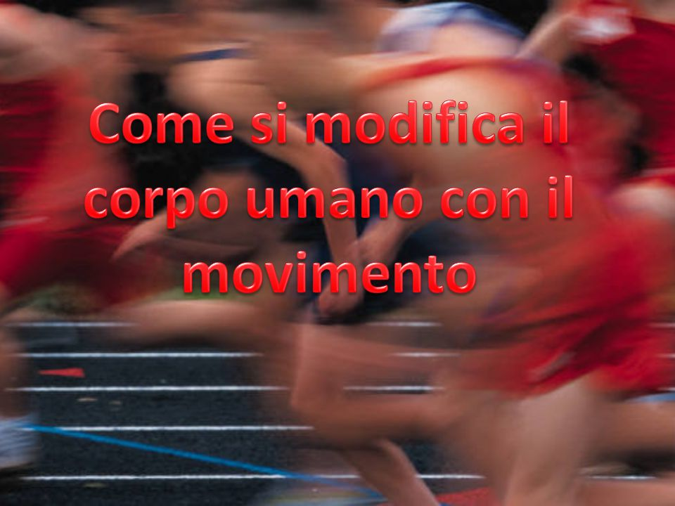 Come si modifica il corpo umano con il movimento