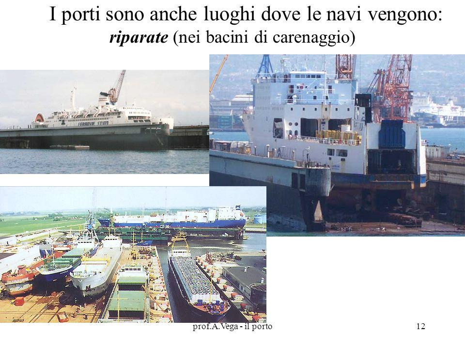 I porti sono anche luoghi dove le navi vengono: riparate (nei bacini di carenaggio)