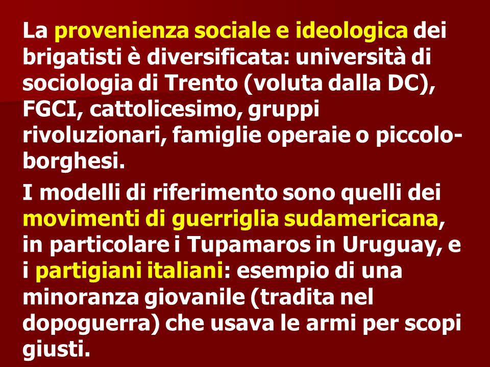 La provenienza sociale e ideologica dei brigatisti è diversificata: università di sociologia di Trento (voluta dalla DC), FGCI, cattolicesimo, gruppi rivoluzionari, famiglie operaie o piccolo-borghesi.
