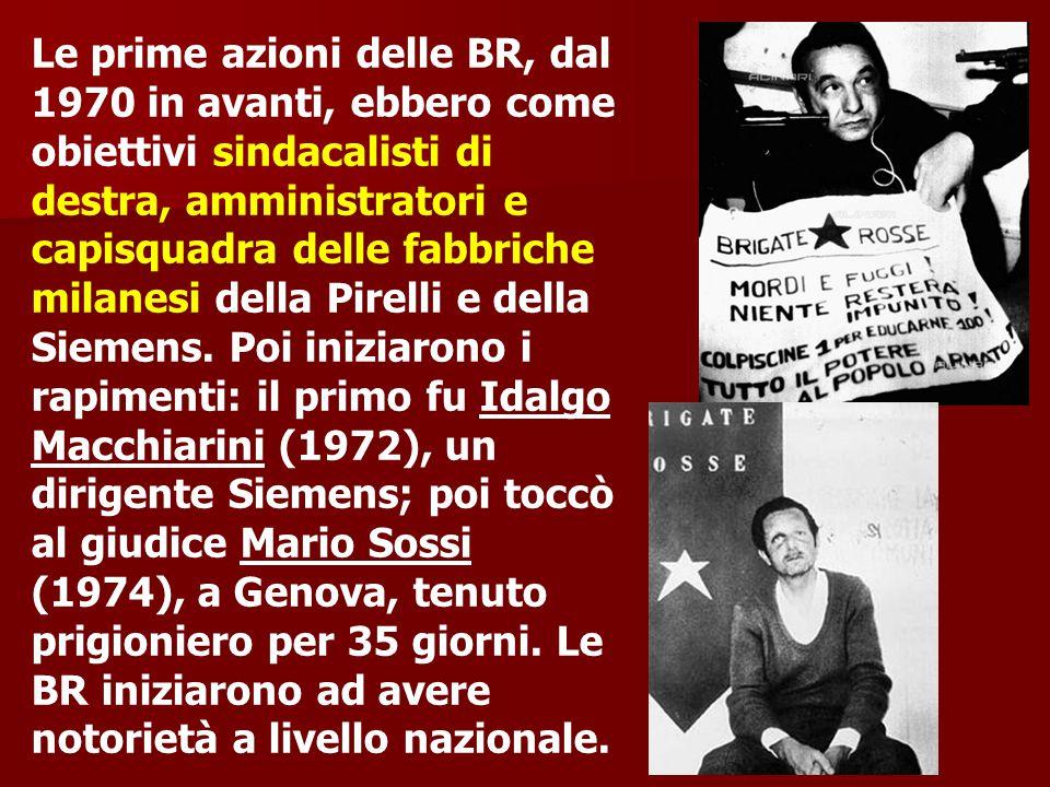 Le prime azioni delle BR, dal 1970 in avanti, ebbero come obiettivi sindacalisti di destra, amministratori e capisquadra delle fabbriche milanesi della Pirelli e della Siemens.