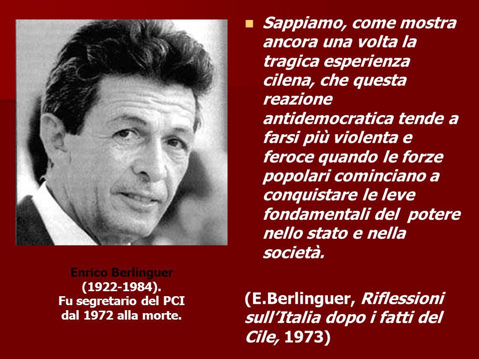 (E.Berlinguer, Riflessioni sull'Italia dopo i fatti del Cile, 1973)
