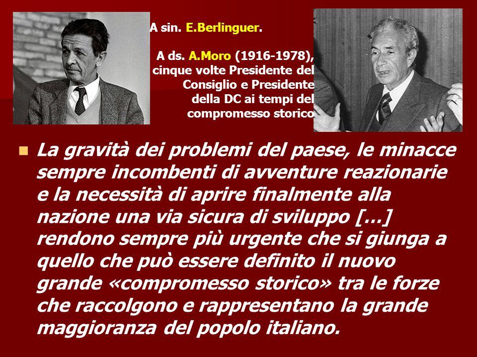 A sin. E.Berlinguer. A ds. A.Moro (1916-1978), cinque volte Presidente del. Consiglio e Presidente della DC ai tempi del compromesso storico.