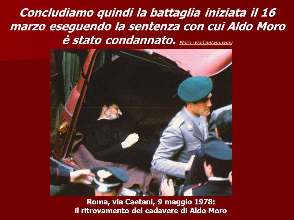 Concludiamo quindi la battaglia iniziata il 16 marzo eseguendo la sentenza con cui Aldo Moro è stato condannato. Moro -via Caetani.wmv