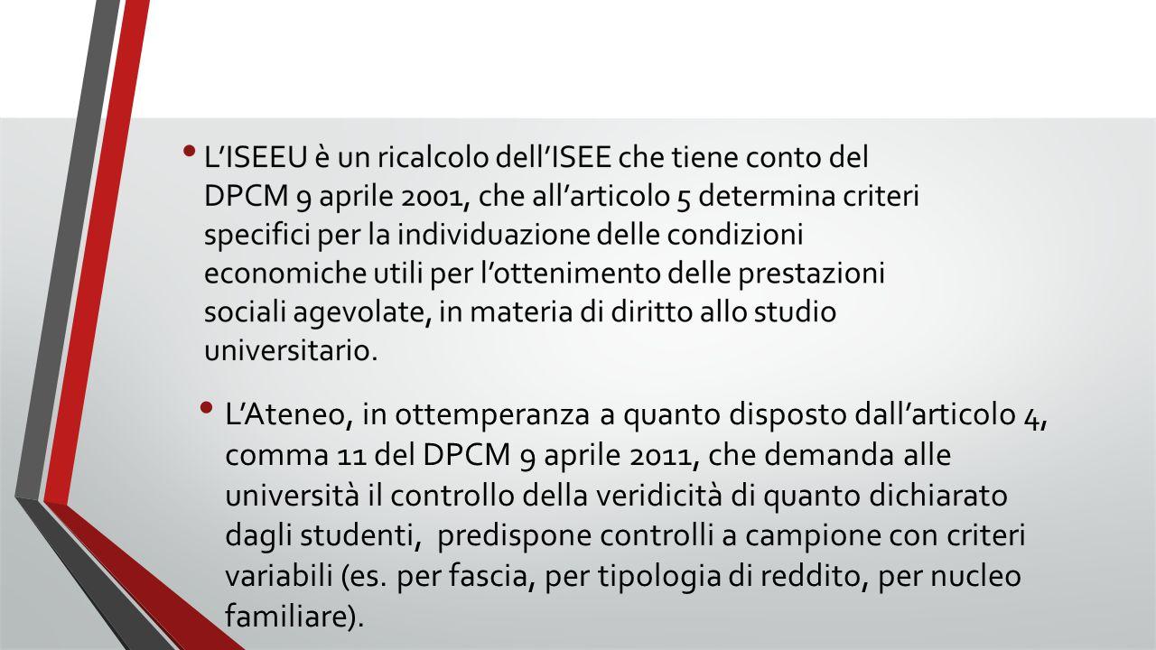 L'Ateneo, in ottemperanza a quanto disposto dall'articolo 4, comma 11 del DPCM 9 aprile 2011, che demanda alle università il controllo della veridicità di quanto dichiarato dagli studenti, predispone controlli a campione con criteri variabili (es.