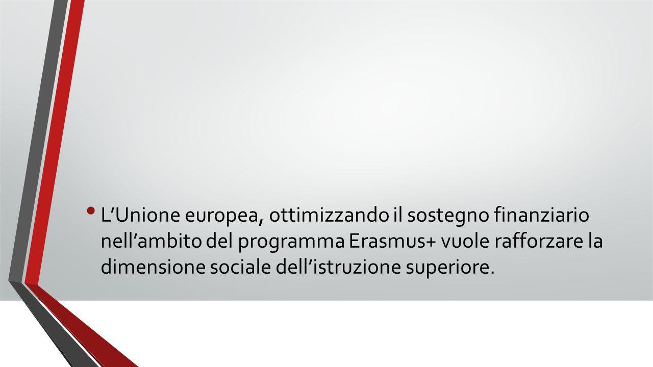 L'Unione europea, ottimizzando il sostegno finanziario nell'ambito del programma Erasmus+ vuole rafforzare la dimensione sociale dell'istruzione superiore.