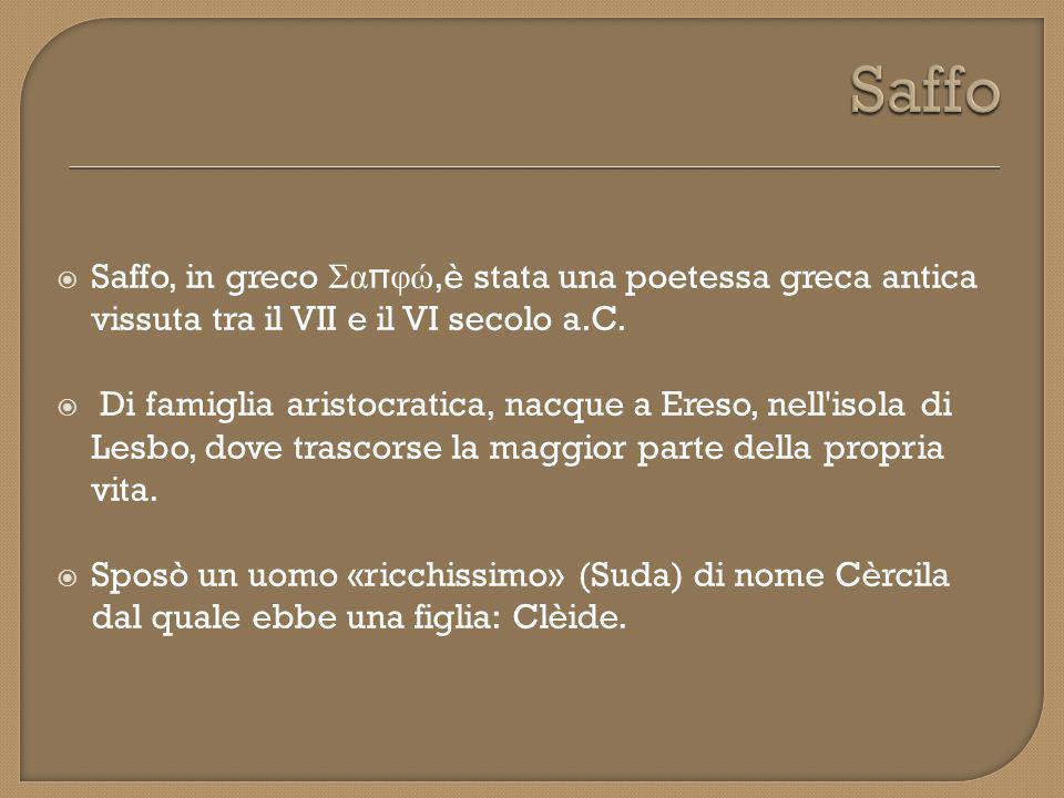 Saffo Saffo, in greco Σαπφώ,è stata una poetessa greca antica vissuta tra il VII e il VI secolo a.C.