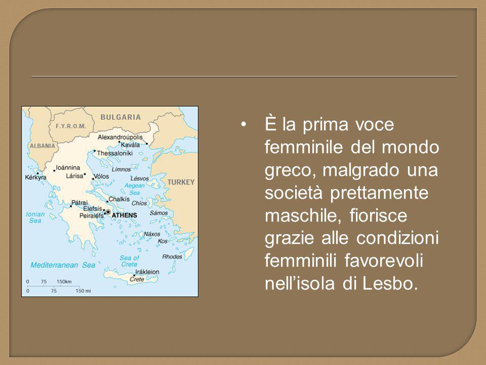 È la prima voce femminile del mondo greco, malgrado una società prettamente maschile, fiorisce grazie alle condizioni femminili favorevoli nell'isola di Lesbo.