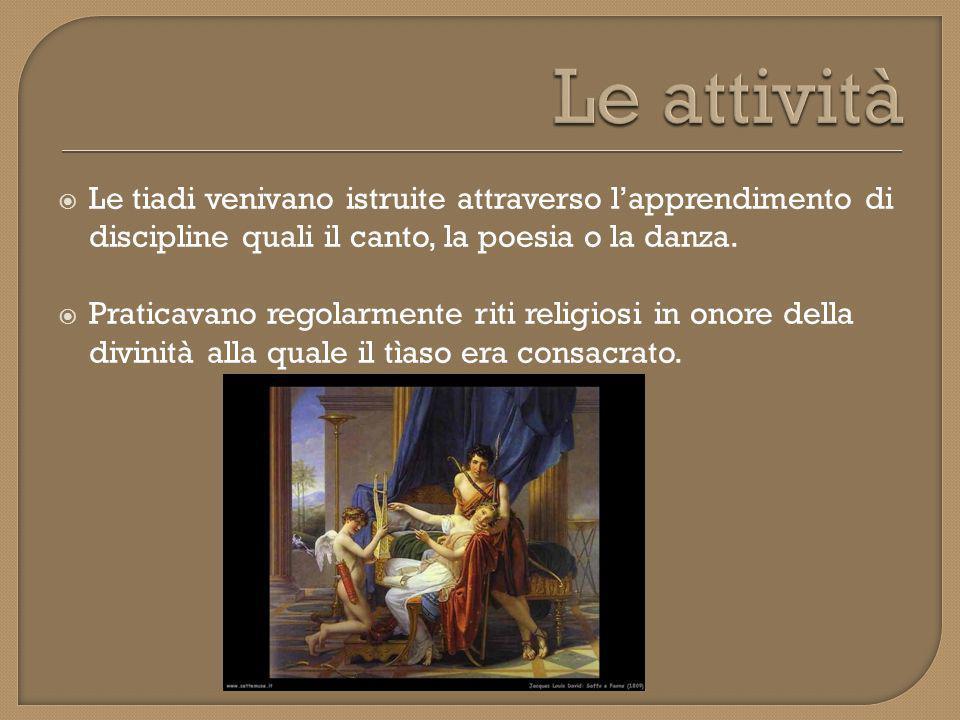 Le attività Le tiadi venivano istruite attraverso l'apprendimento di discipline quali il canto, la poesia o la danza.