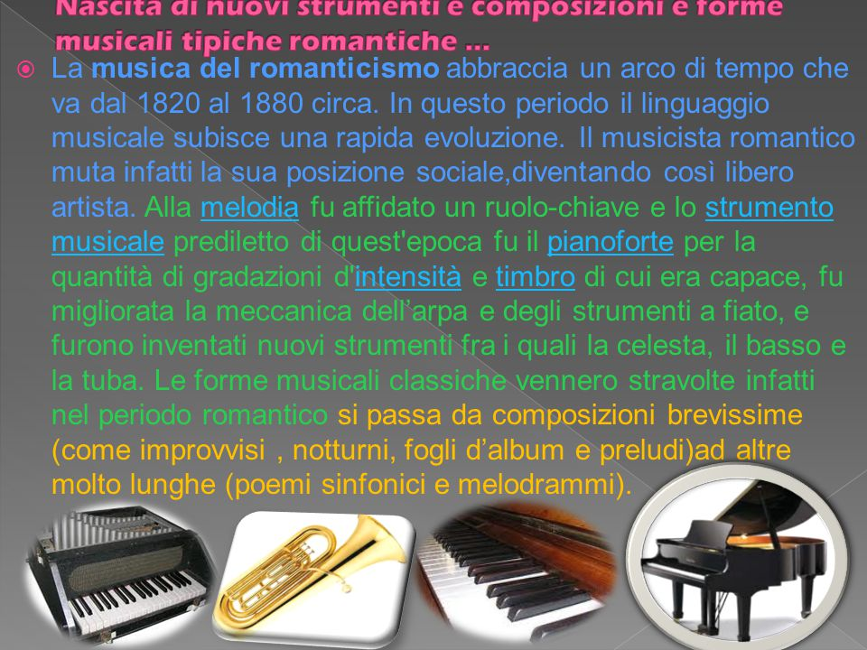 Nascita di nuovi strumenti e composizioni e forme musicali tipiche romantiche …