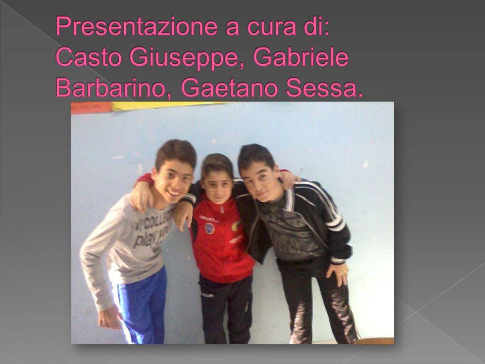 Presentazione a cura di: Casto Giuseppe, Gabriele Barbarino, Gaetano Sessa.
