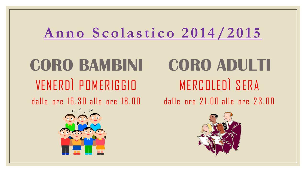 CORO BAMBINI CORO ADULTI Anno Scolastico 2014/2015 VENERDÌ POMERIGGIO