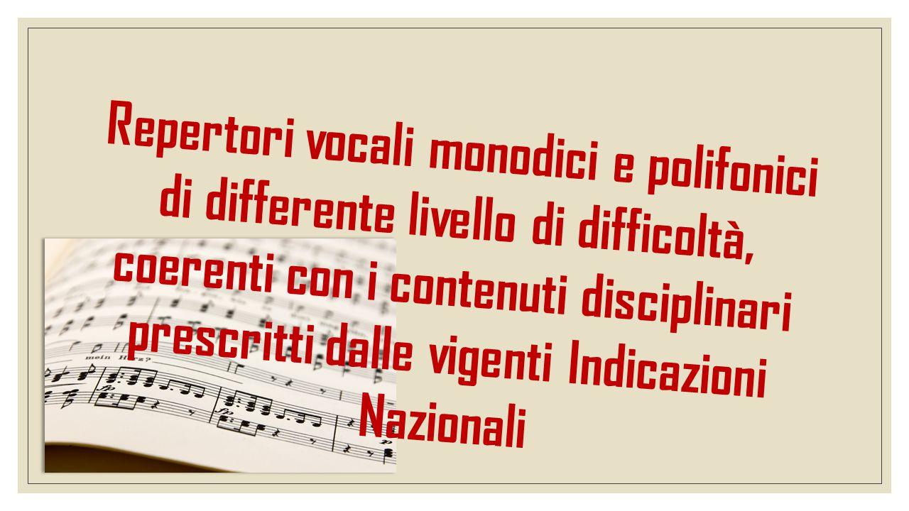 Repertori vocali monodici e polifonici di differente livello di difficoltà, coerenti con i contenuti disciplinari prescritti dalle vigenti Indicazioni Nazionali
