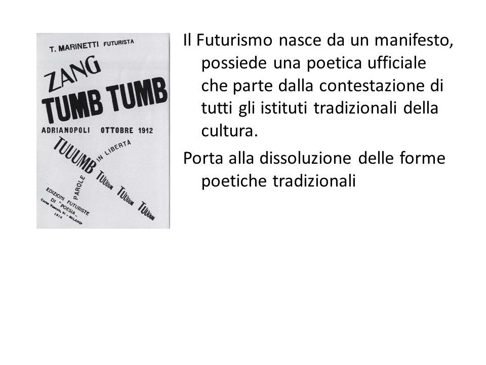 Il Futurismo nasce da un manifesto, possiede una poetica ufficiale che parte dalla contestazione di tutti gli istituti tradizionali della cultura.