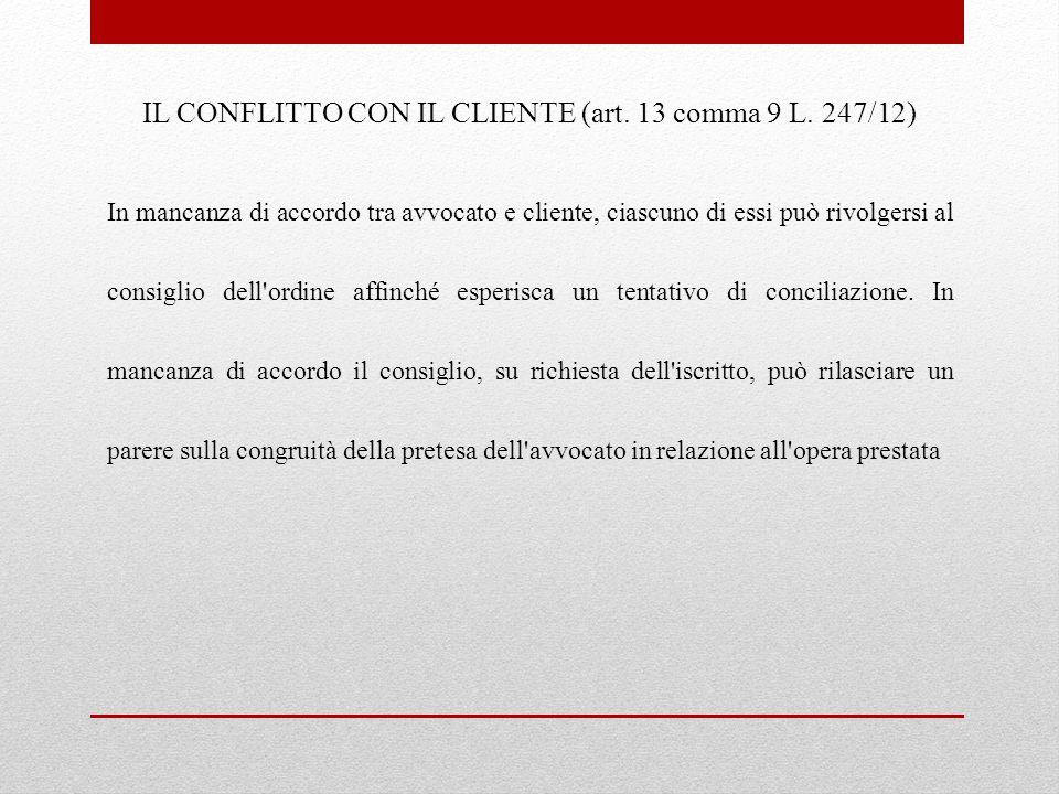 IL CONFLITTO CON IL CLIENTE (art. 13 comma 9 L. 247/12)