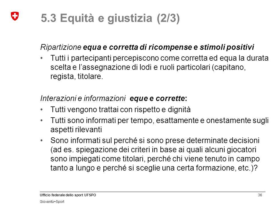 5.3 Equità e giustizia (2/3) Ripartizione equa e corretta di ricompense e stimoli positivi.
