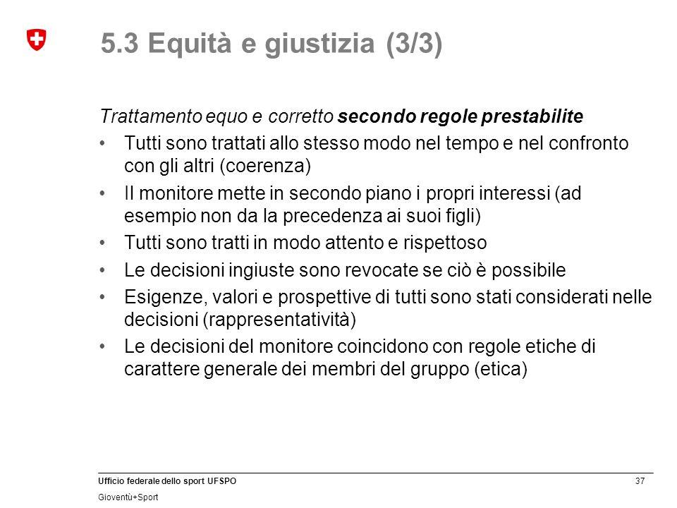 5.3 Equità e giustizia (3/3) Trattamento equo e corretto secondo regole prestabilite.
