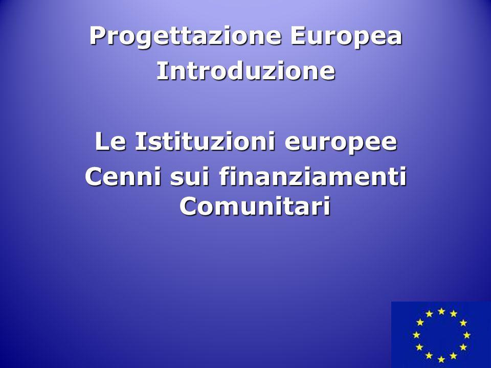 Progettazione Europea Cenni sui finanziamenti Comunitari