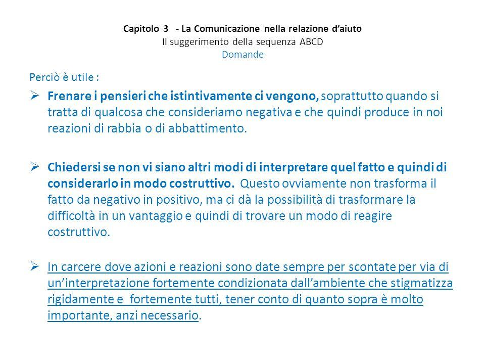 Capitolo 3 - La Comunicazione nella relazione d'aiuto Il suggerimento della sequenza ABCD Domande