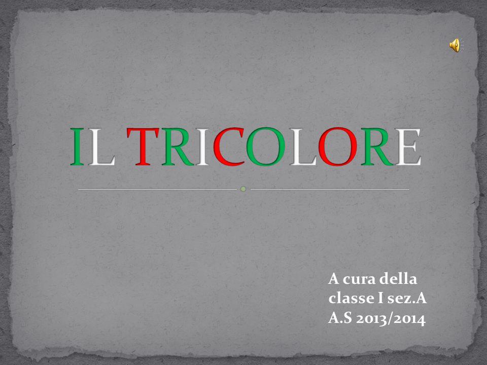 IL TRICOLORE A cura della classe I sez.A A.S 2013/2014