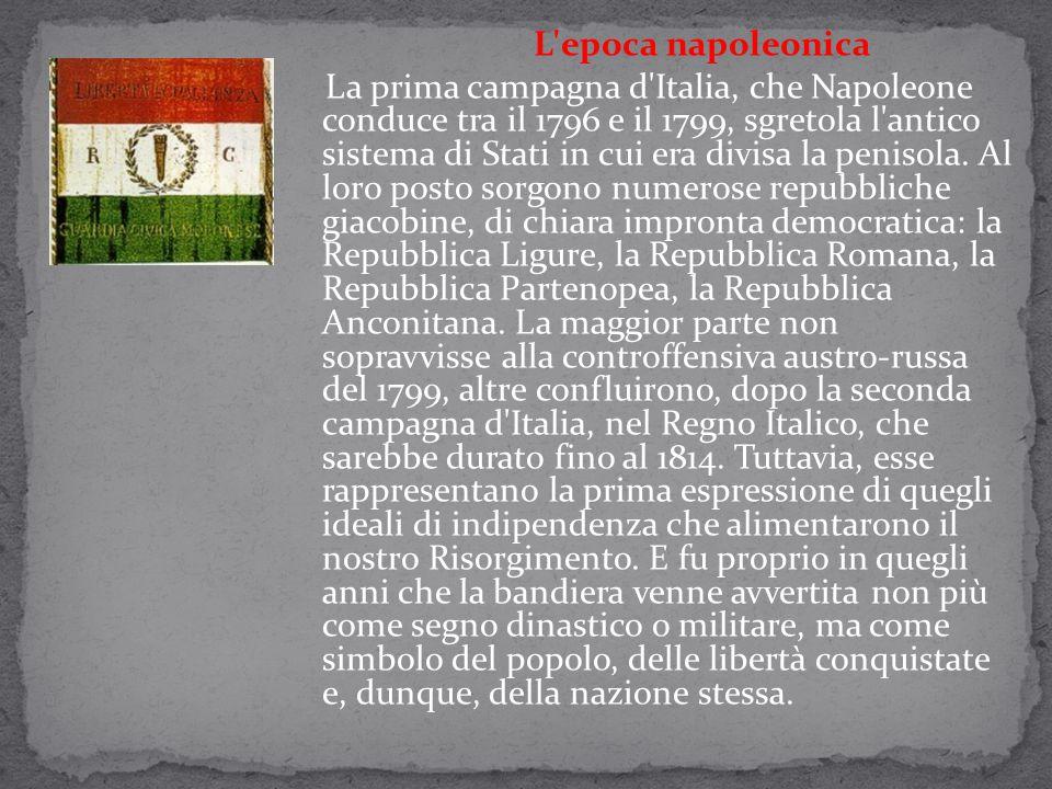 L epoca napoleonica La prima campagna d Italia, che Napoleone conduce tra il 1796 e il 1799, sgretola l antico sistema di Stati in cui era divisa la penisola.