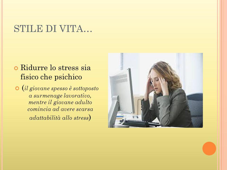 STILE DI VITA… Ridurre lo stress sia fisico che psichico