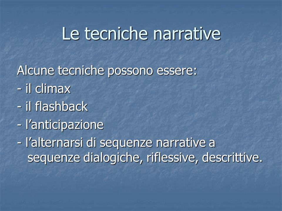 Le tecniche narrative Alcune tecniche possono essere: - il climax