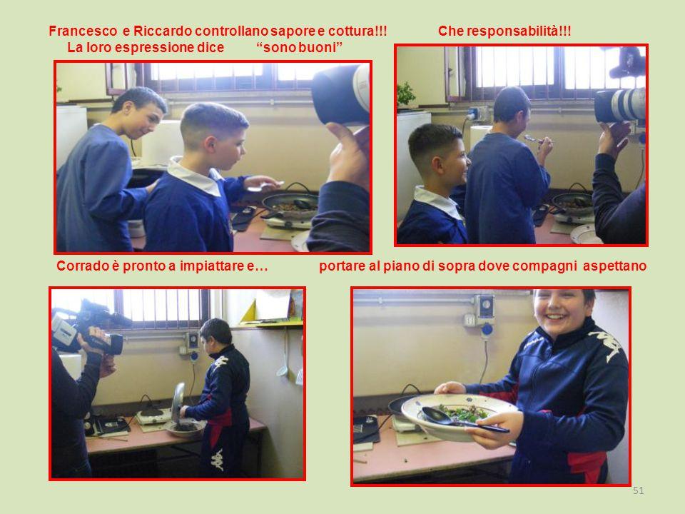Francesco e Riccardo controllano sapore e cottura. Che responsabilità