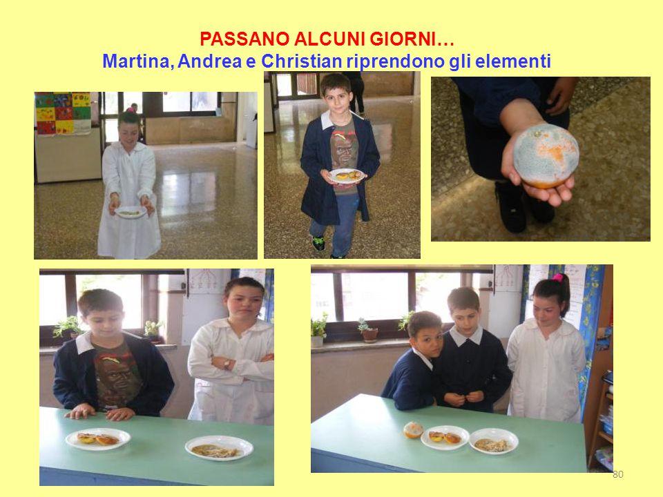 PASSANO ALCUNI GIORNI… Martina, Andrea e Christian riprendono gli elementi