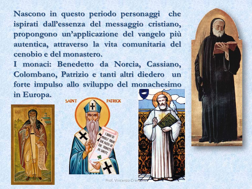 Nascono in questo periodo personaggi che ispirati dall'essenza del messaggio cristiano, propongono un'applicazione del vangelo più autentica, attraverso la vita comunitaria del cenobio e del monastero.