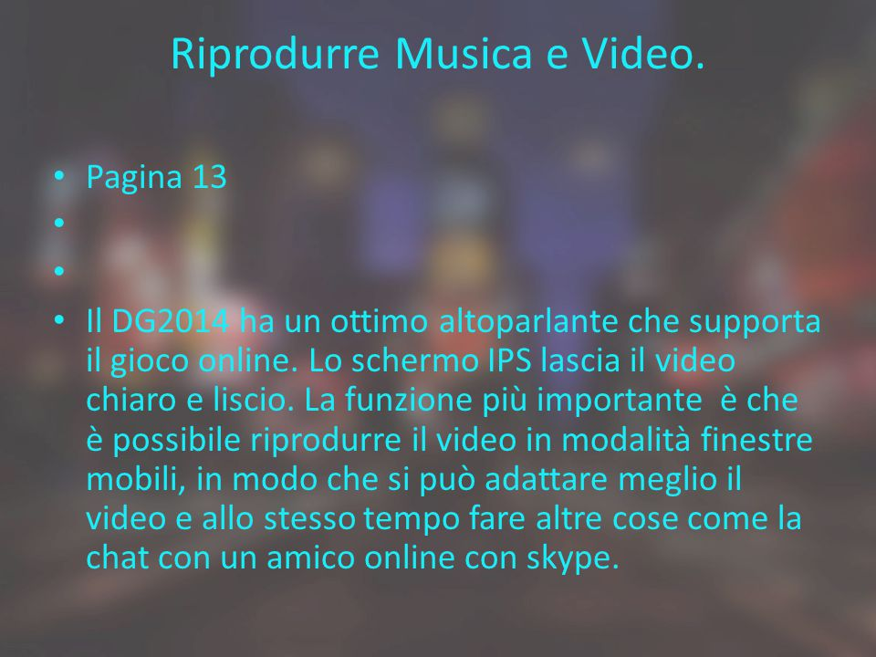 Riprodurre Musica e Video.