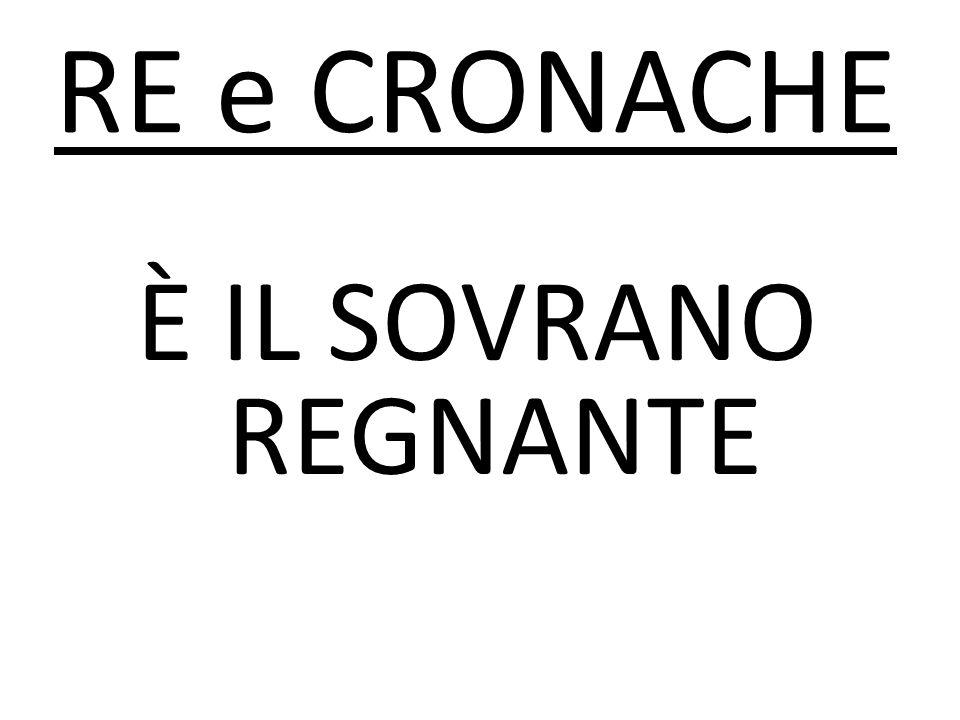 RE e CRONACHE È IL SOVRANO REGNANTE