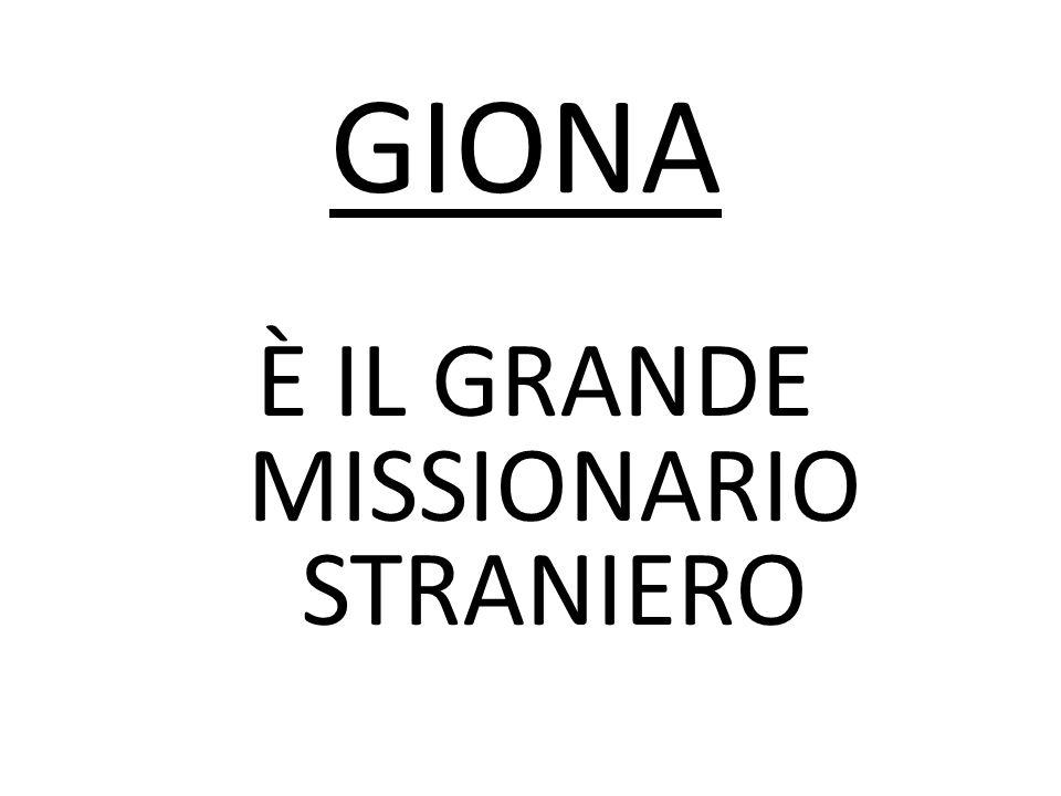 È IL GRANDE MISSIONARIO STRANIERO