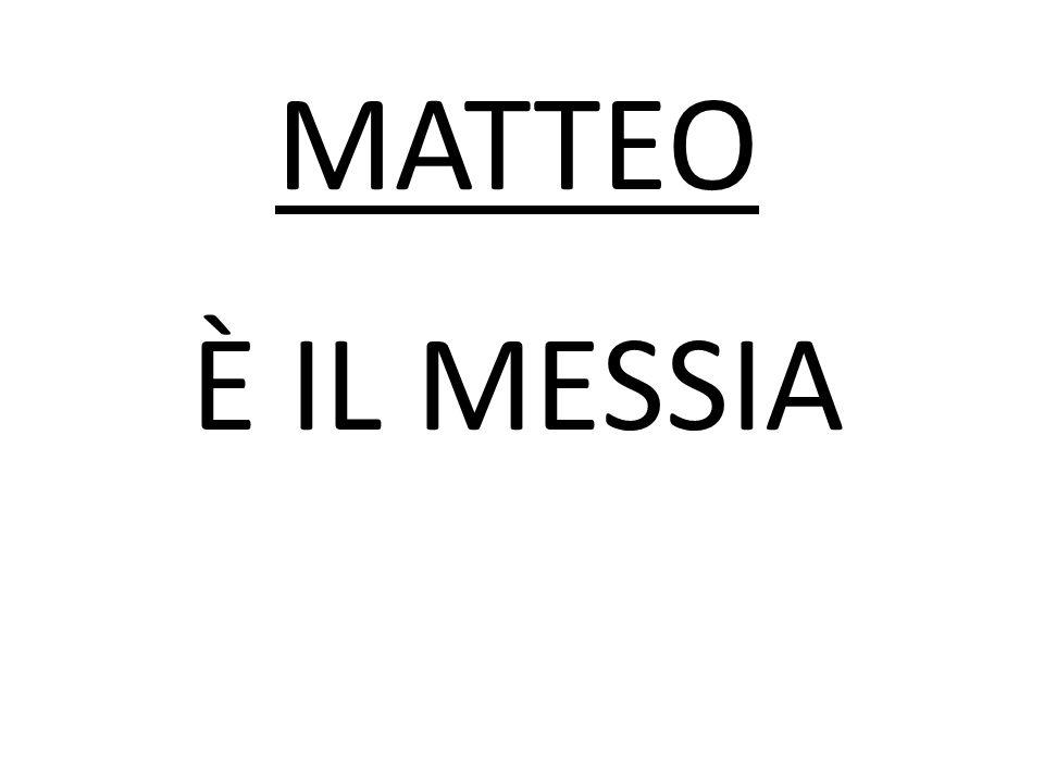 MATTEO È IL MESSIA