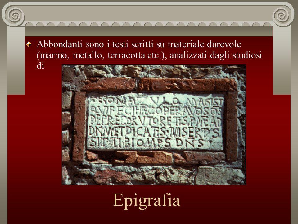 Abbondanti sono i testi scritti su materiale durevole (marmo, metallo, terracotta etc.), analizzati dagli studiosi di