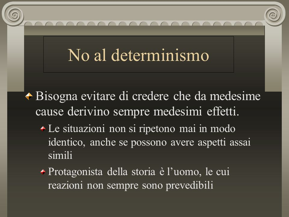 No al determinismo Bisogna evitare di credere che da medesime cause derivino sempre medesimi effetti.
