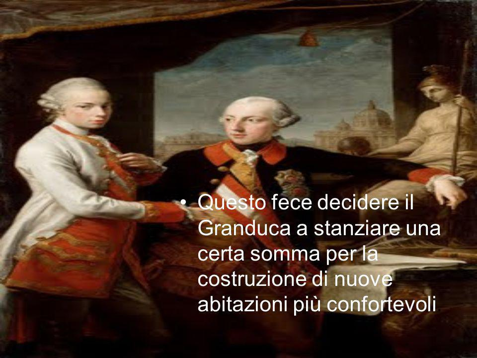 Questo fece decidere il Granduca a stanziare una certa somma per la costruzione di nuove abitazioni più confortevoli.