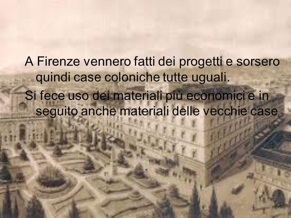 A Firenze vennero fatti dei progetti e sorsero quindi case coloniche tutte uguali.