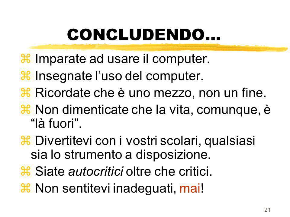 CONCLUDENDO… Imparate ad usare il computer.