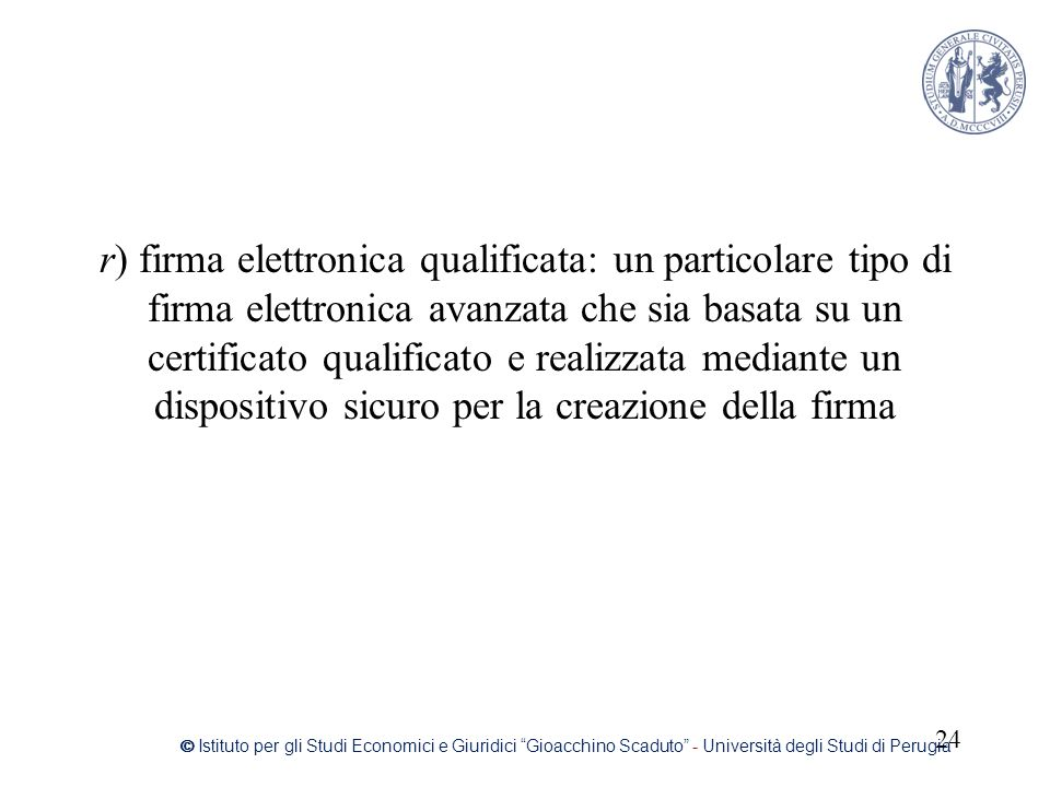 r) firma elettronica qualificata: un particolare tipo di firma elettronica avanzata che sia basata su un certificato qualificato e realizzata mediante un dispositivo sicuro per la creazione della firma