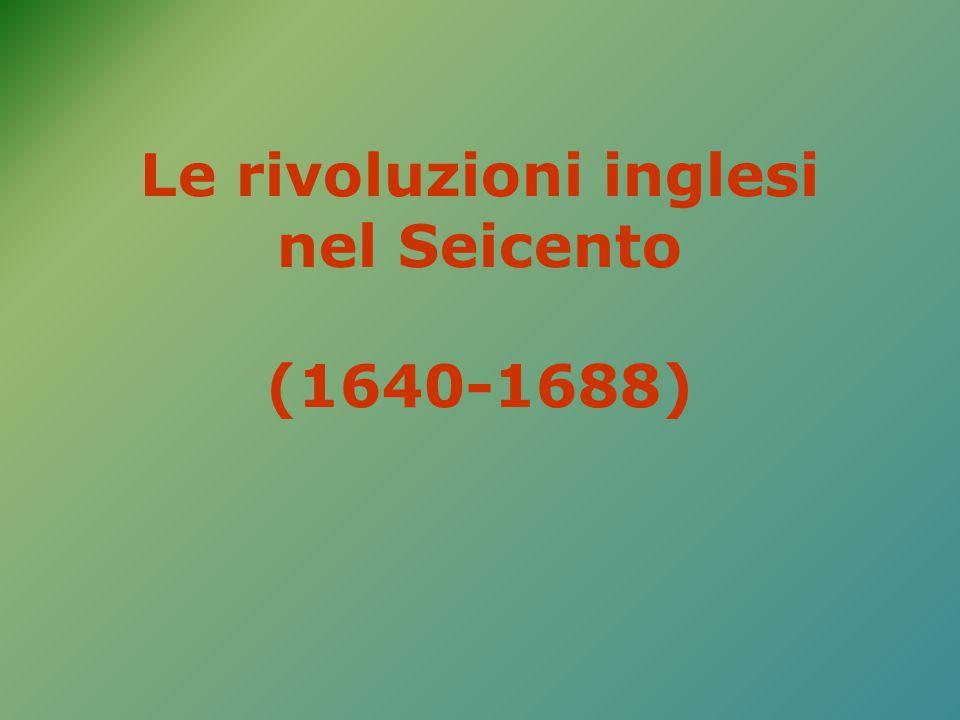 Le rivoluzioni inglesi nel Seicento (1640-1688)