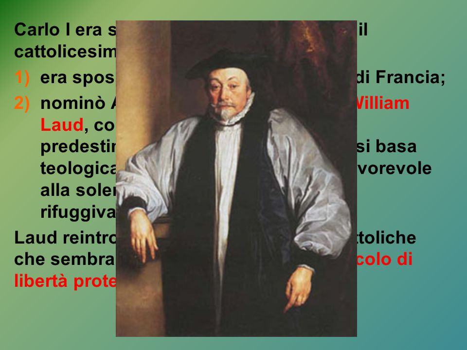 Carlo I era sospettato di simpatie verso il cattolicesimo per due motivi: