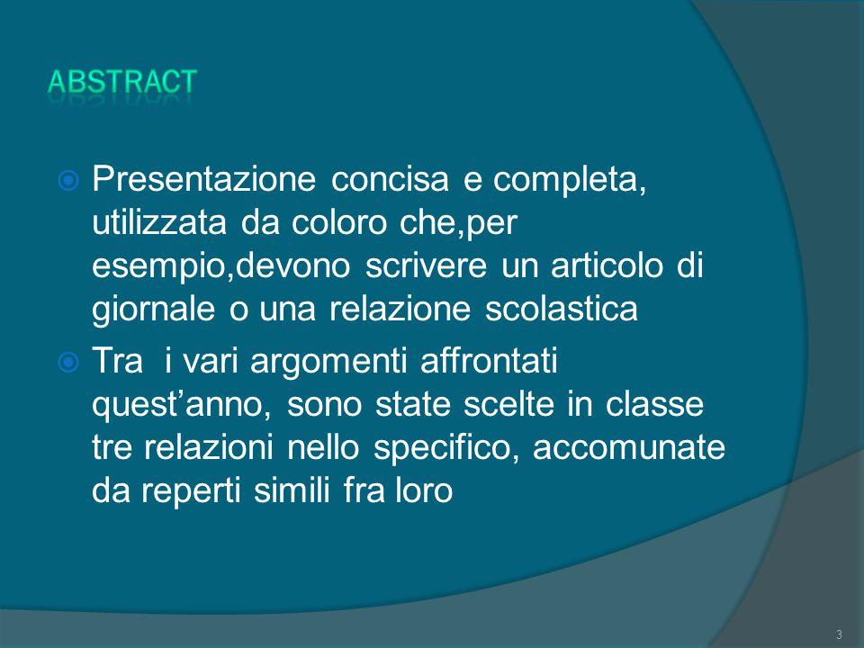 Abstract Presentazione concisa e completa, utilizzata da coloro che,per esempio,devono scrivere un articolo di giornale o una relazione scolastica.