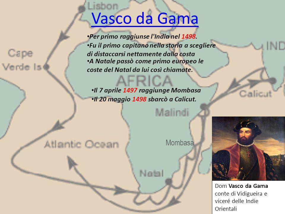 Vasco da Gama Mombasa Per primo raggiunse l India nel 1498.